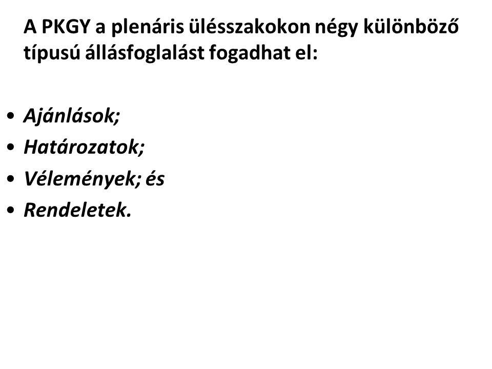 A PKGY a plenáris ülésszakokon négy különböző típusú állásfoglalást fogadhat el: Ajánlások; Határozatok; Vélemények; és Rendeletek.