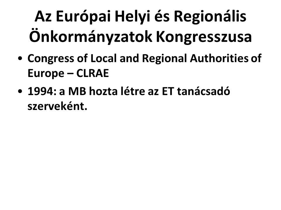 Az Európai Helyi és Regionális Önkormányzatok Kongresszusa Congress of Local and Regional Authorities of Europe – CLRAE 1994: a MB hozta létre az ET t