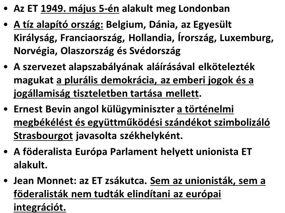 Az ET 1949. május 5-én alakult meg Londonban A tíz alapító ország: Belgium, Dánia, az Egyesült Királyság, Franciaország, Hollandia, Írország, Luxembur