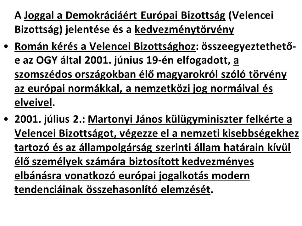 A Joggal a Demokráciáért Európai Bizottság (Velencei Bizottság) jelentése és a kedvezménytörvény Román kérés a Velencei Bizottsághoz: összeegyeztethet