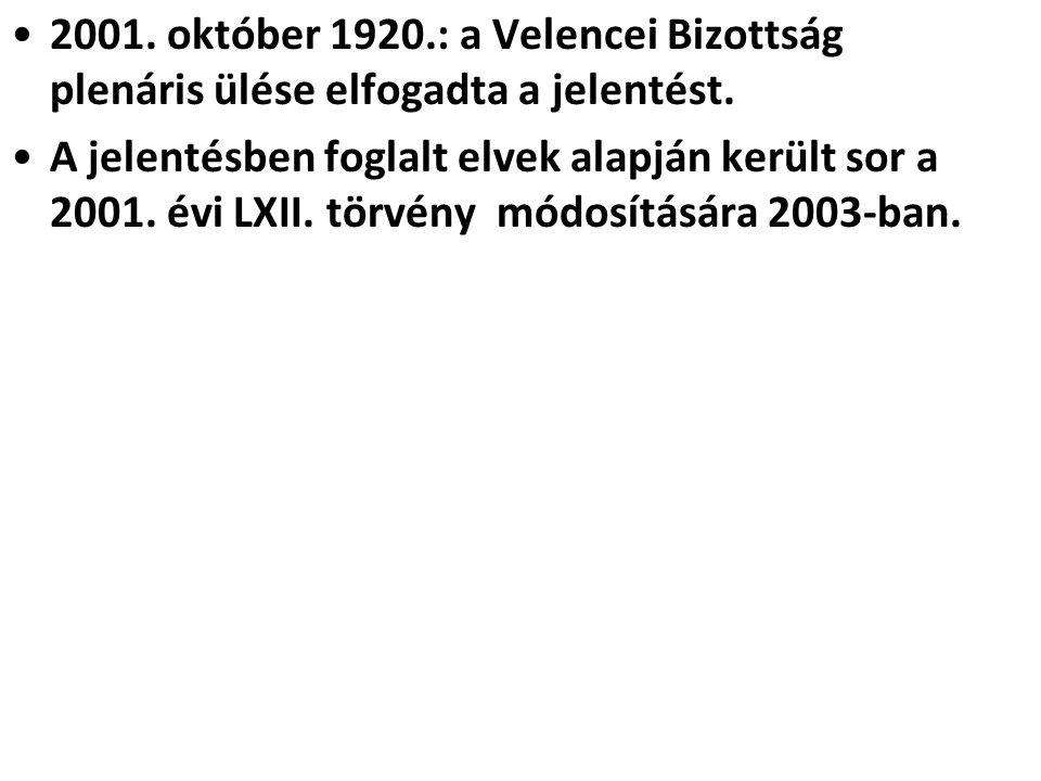 2001. október 1920.: a Velencei Bizottság plenáris ülése elfogadta a jelentést. A jelentésben foglalt elvek alapján került sor a 2001. évi LXII. törvé