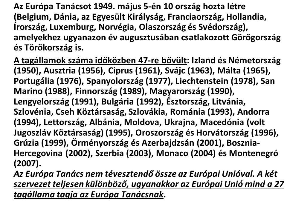 Az Európa Tanácsot 1949. május 5-én 10 ország hozta létre (Belgium, Dánia, az Egyesült Királyság, Franciaország, Hollandia, Írország, Luxemburg, Norvé