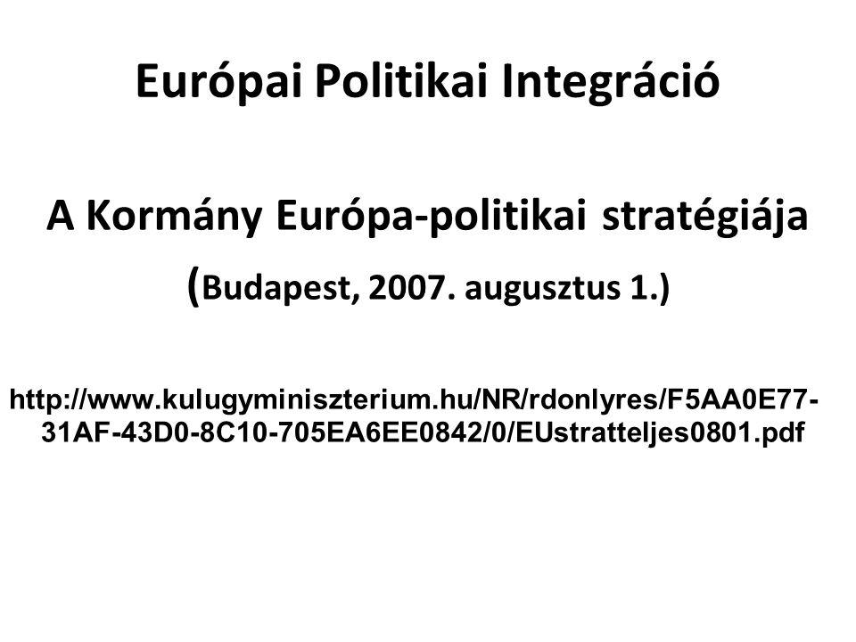 Európai Politikai Integráció A Kormány Európa-politikai stratégiája ( Budapest, 2007.
