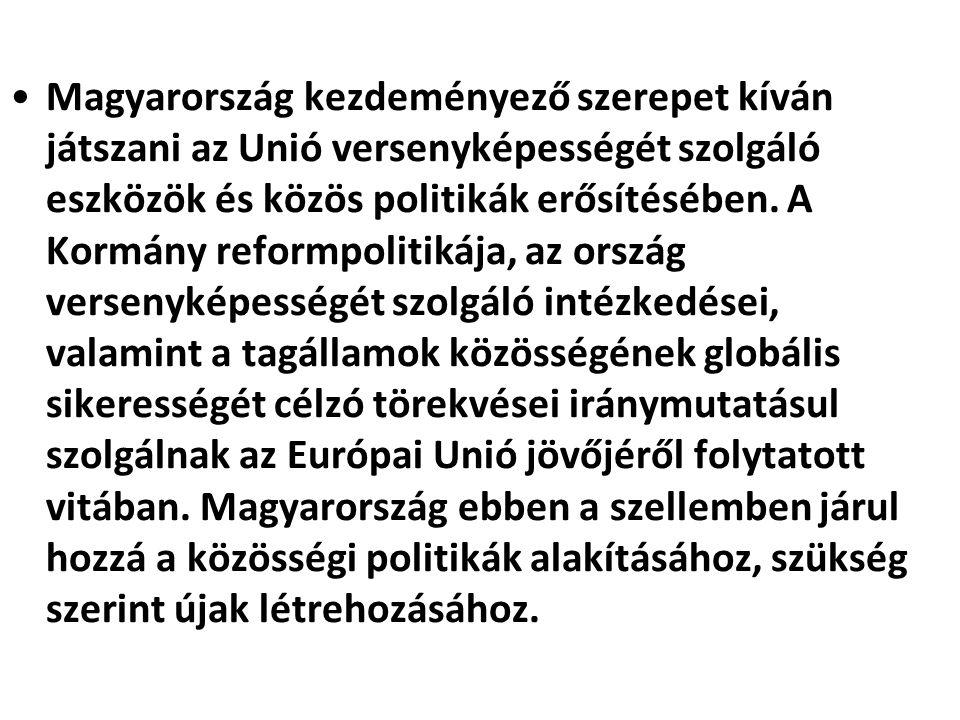 Magyarország kezdeményező szerepet kíván játszani az Unió versenyképességét szolgáló eszközök és közös politikák erősítésében.