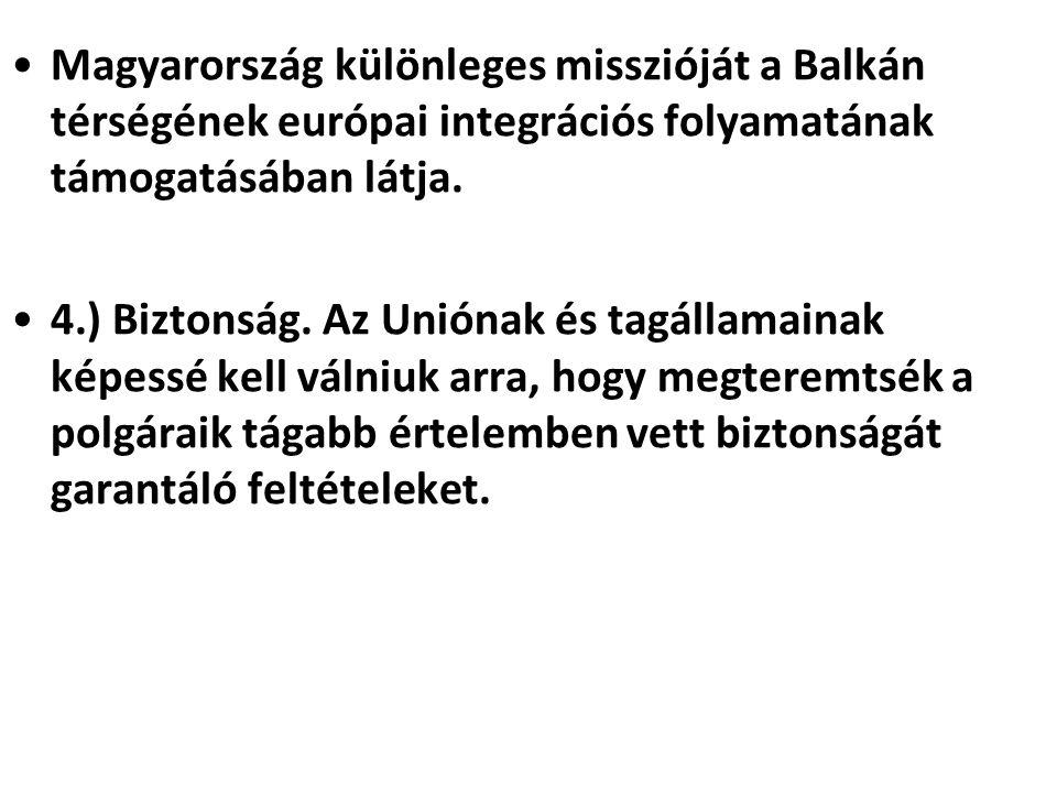 Magyarország különleges misszióját a Balkán térségének európai integrációs folyamatának támogatásában látja.