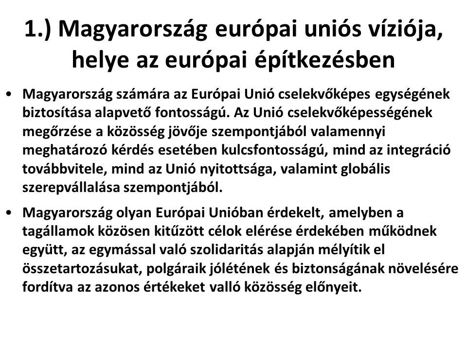 Magyarország az európai uniós értékközösség fogalmán az emberi méltóság tiszteletét, a szabadságot, a demokráciát, az egyenlőséget, a jogállamiságot, valamint az emberi és kisebbségi jogok tiszteletben tartását érti.