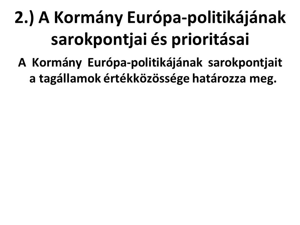 2.) A Kormány Európa-politikájának sarokpontjai és prioritásai A Kormány Európa-politikájának sarokpontjait a tagállamok értékközössége határozza meg.