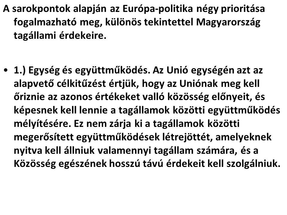 A sarokpontok alapján az Európa-politika négy prioritása fogalmazható meg, különös tekintettel Magyarország tagállami érdekeire.