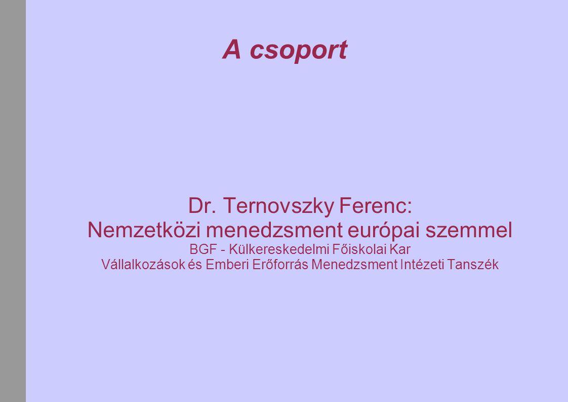 A csoport Dr. Ternovszky Ferenc: Nemzetközi menedzsment európai szemmel BGF - Külkereskedelmi Főiskolai Kar Vállalkozások és Emberi Erőforrás Menedzsm