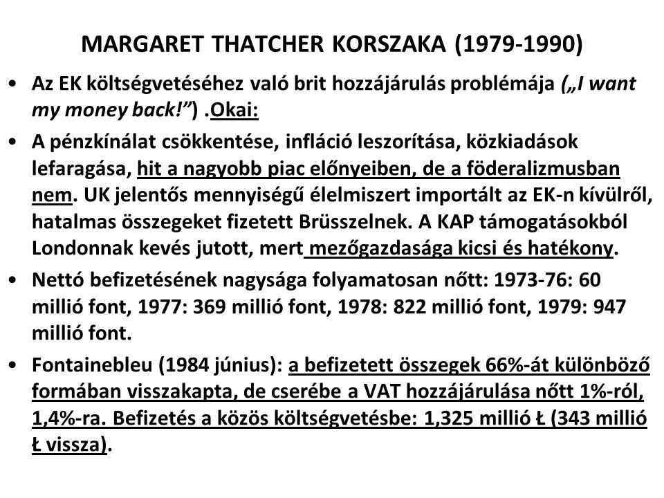 """MARGARET THATCHER KORSZAKA (1979-1990) Az EK költségvetéséhez való brit hozzájárulás problémája (""""I want my money back!"""").Okai: A pénzkínálat csökkent"""