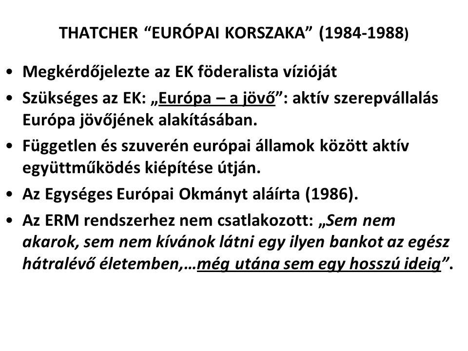 """THATCHER """"EURÓPAI KORSZAKA"""" (1984-1988 ) Megkérdőjelezte az EK föderalista vízióját Szükséges az EK: """"Európa – a jövő"""": aktív szerepvállalás Európa jö"""