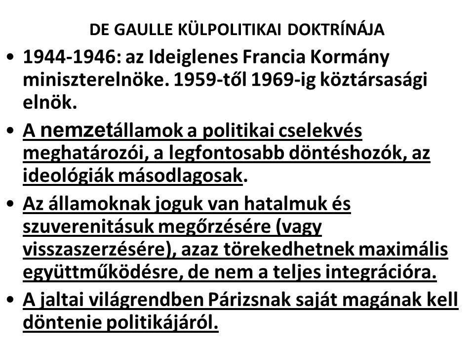DE GAULLE KÜLPOLITIKAI DOKTRÍNÁJA 1944-1946: az Ideiglenes Francia Kormány miniszterelnöke. 1959-től 1969-ig köztársasági elnök. A nemzet államok a po