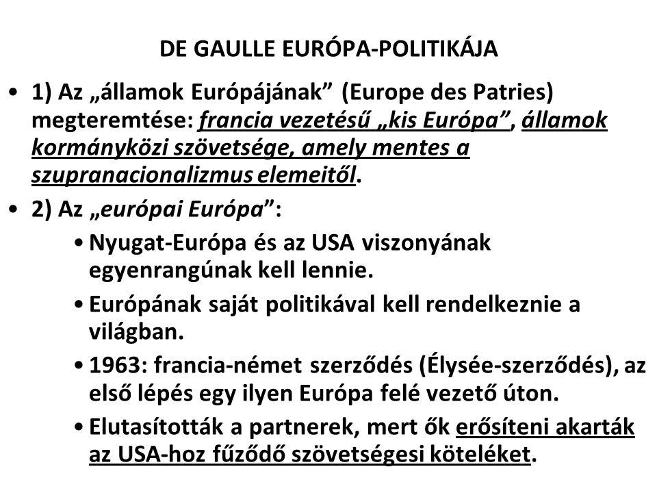 """DE GAULLE EURÓPA-POLITIKÁJA 1) Az """"államok Európájának"""" (Europe des Patries) megteremtése: francia vezetésű """"kis Európa"""", államok kormányközi szövetsé"""