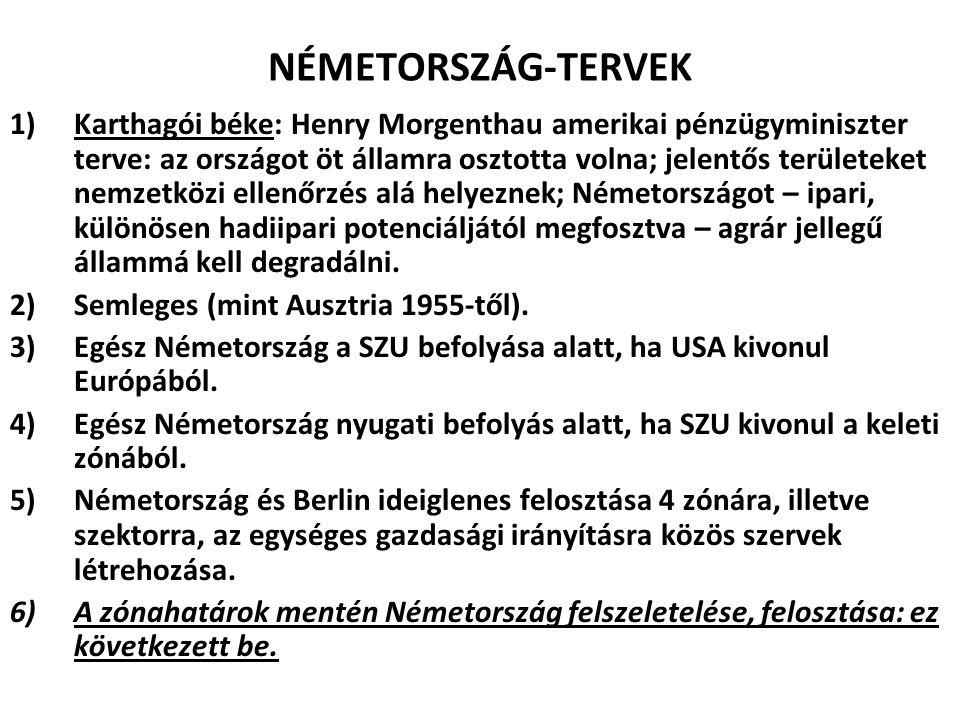 NÉMETORSZÁG-TERVEK 1)Karthagói béke: Henry Morgenthau amerikai pénzügyminiszter terve: az országot öt államra osztotta volna; jelentős területeket nem