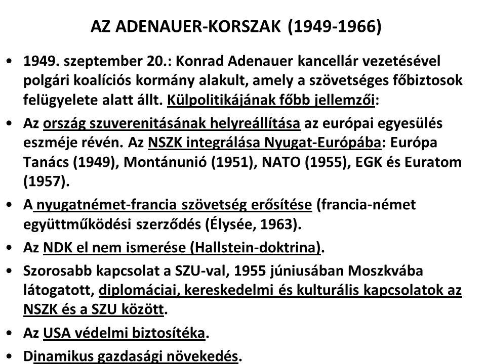 AZ ADENAUER-KORSZAK (1949-1966) 1949. szeptember 20.: Konrad Adenauer kancellár vezetésével polgári koalíciós kormány alakult, amely a szövetséges főb