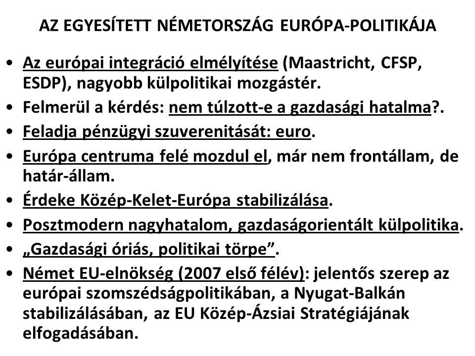 AZ EGYESÍTETT NÉMETORSZÁG EURÓPA-POLITIKÁJA Az európai integráció elmélyítése (Maastricht, CFSP, ESDP), nagyobb külpolitikai mozgástér. Felmerül a kér