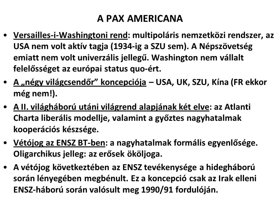A PAX AMERICANA Versailles-i-Washingtoni rend: multipoláris nemzetközi rendszer, az USA nem volt aktív tagja (1934-ig a SZU sem). A Népszövetség emiat