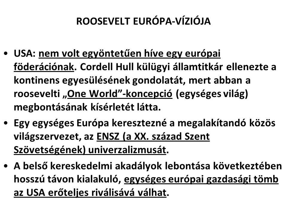 ROOSEVELT EURÓPA-VÍZIÓJA USA: nem volt egyöntetűen híve egy európai föderációnak. Cordell Hull külügyi államtitkár ellenezte a kontinens egyesülésének