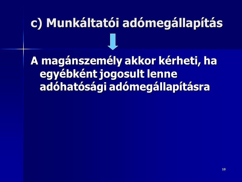 10 c) Munkáltatói adómegállapítás A magánszemély akkor kérheti, ha egyébként jogosult lenne adóhatósági adómegállapításra
