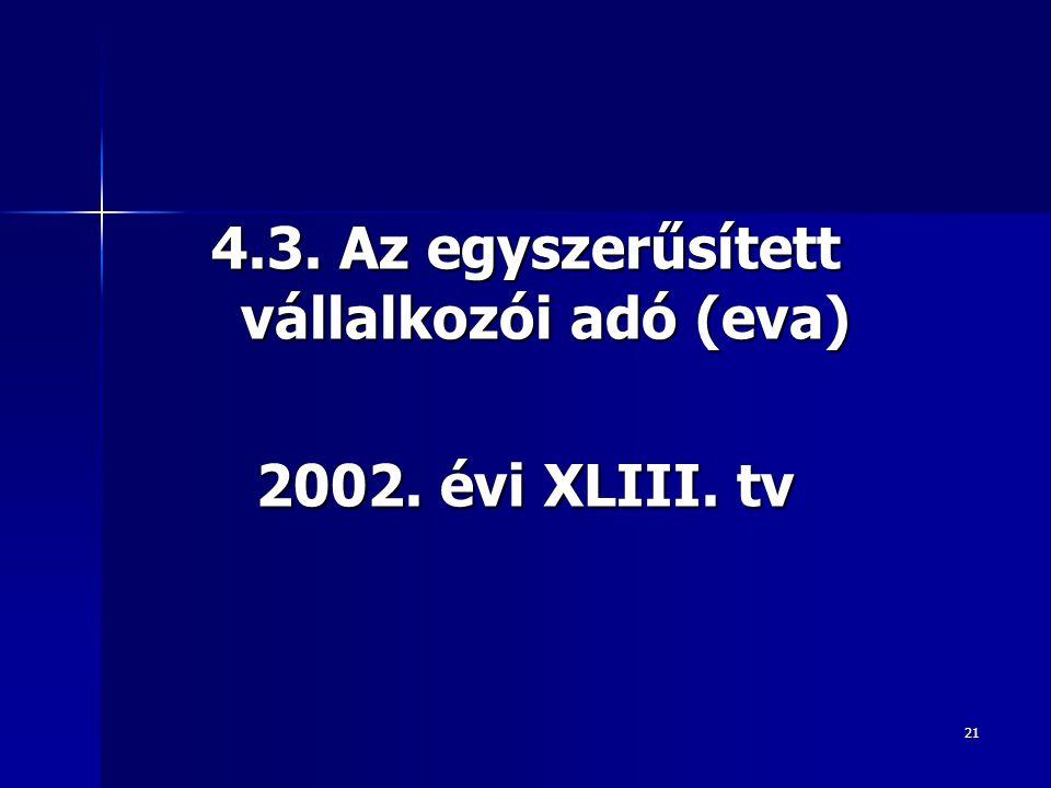 21 4.3. Az egyszerűsített vállalkozói adó (eva) 2002. évi XLIII. tv