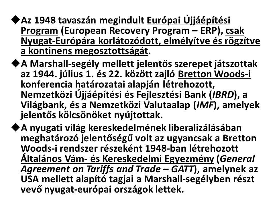  Az 1948 tavaszán megindult Európai Újjáépítési Program (European Recovery Program – ERP), csak Nyugat-Európára korlátozódott, elmélyítve és rögzítve