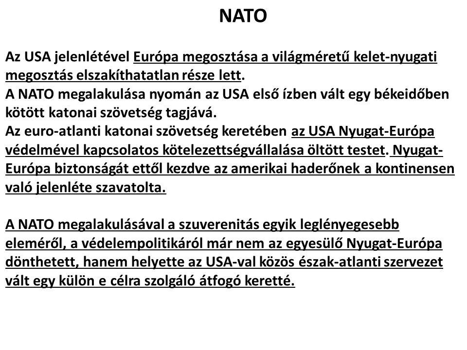 NATO Az USA jelenlétével Európa megosztása a világméretű kelet-nyugati megosztás elszakíthatatlan része lett. A NATO megalakulása nyomán az USA első í