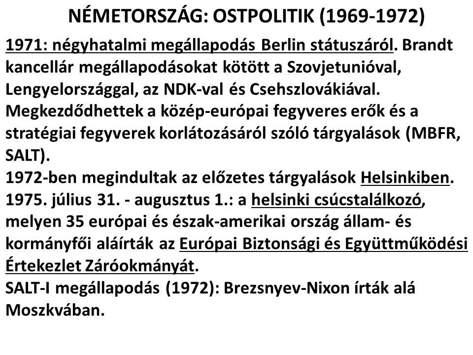 NÉMETORSZÁG: OSTPOLITIK (1969-1972) 1971: négyhatalmi megállapodás Berlin státuszáról. Brandt kancellár megállapodásokat kötött a Szovjetunióval, Leng