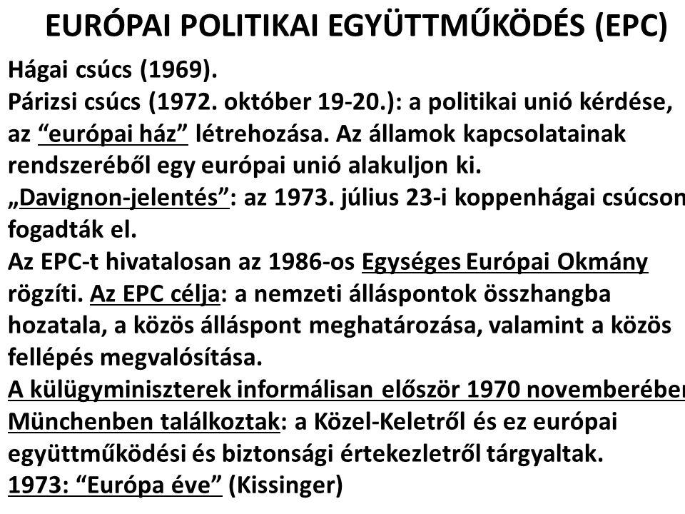 """EURÓPAI POLITIKAI EGYÜTTMŰKÖDÉS (EPC) Hágai csúcs (1969). Párizsi csúcs (1972. október 19-20.): a politikai unió kérdése, az """"európai ház"""" létrehozása"""