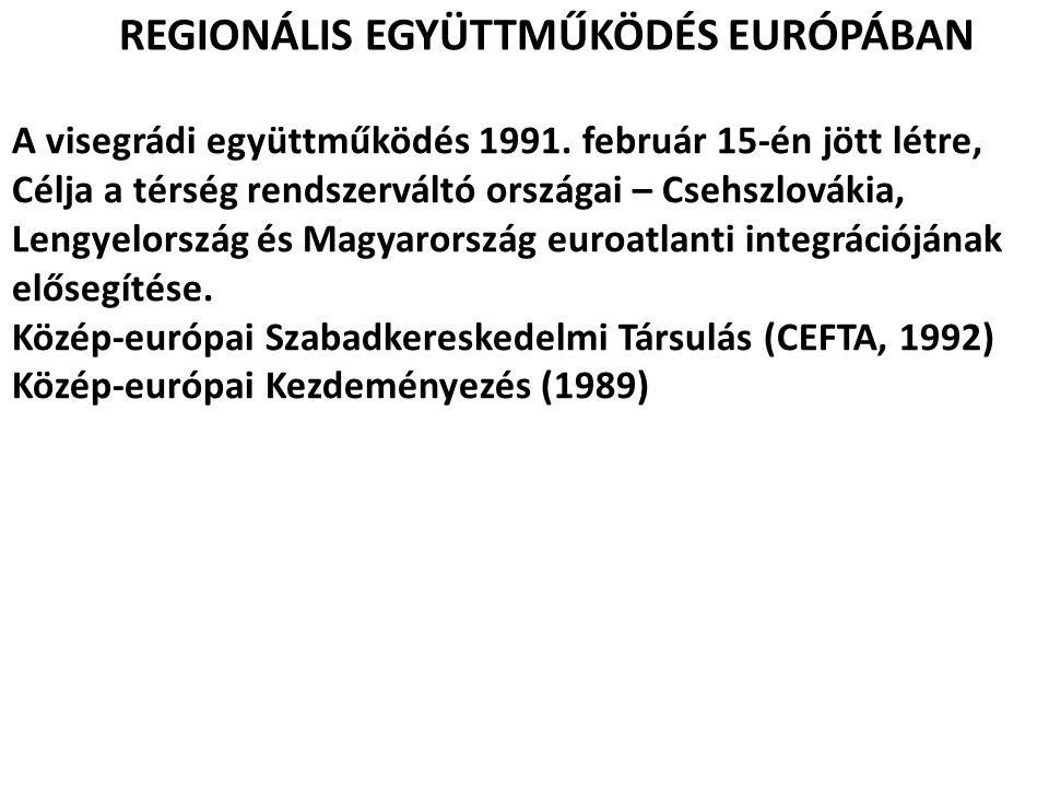 REGIONÁLIS EGYÜTTMŰKÖDÉS EURÓPÁBAN A visegrádi együttműködés 1991. február 15-én jött létre, Célja a térség rendszerváltó országai – Csehszlovákia, Le