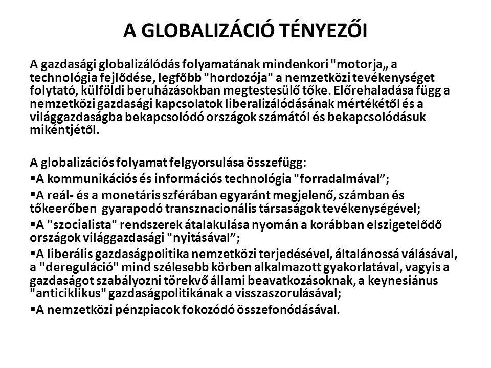 A GLOBALIZÁCIÓ TÉNYEZŐI A gazdasági globalizálódás folyamatának mindenkori
