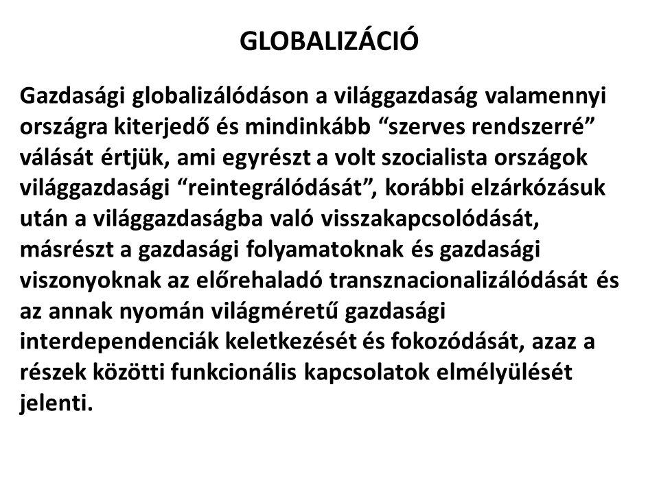 """GLOBALIZÁCIÓ Gazdasági globalizálódáson a világgazdaság valamennyi országra kiterjedő és mindinkább """"szerves rendszerré"""" válását értjük, ami egyrészt"""