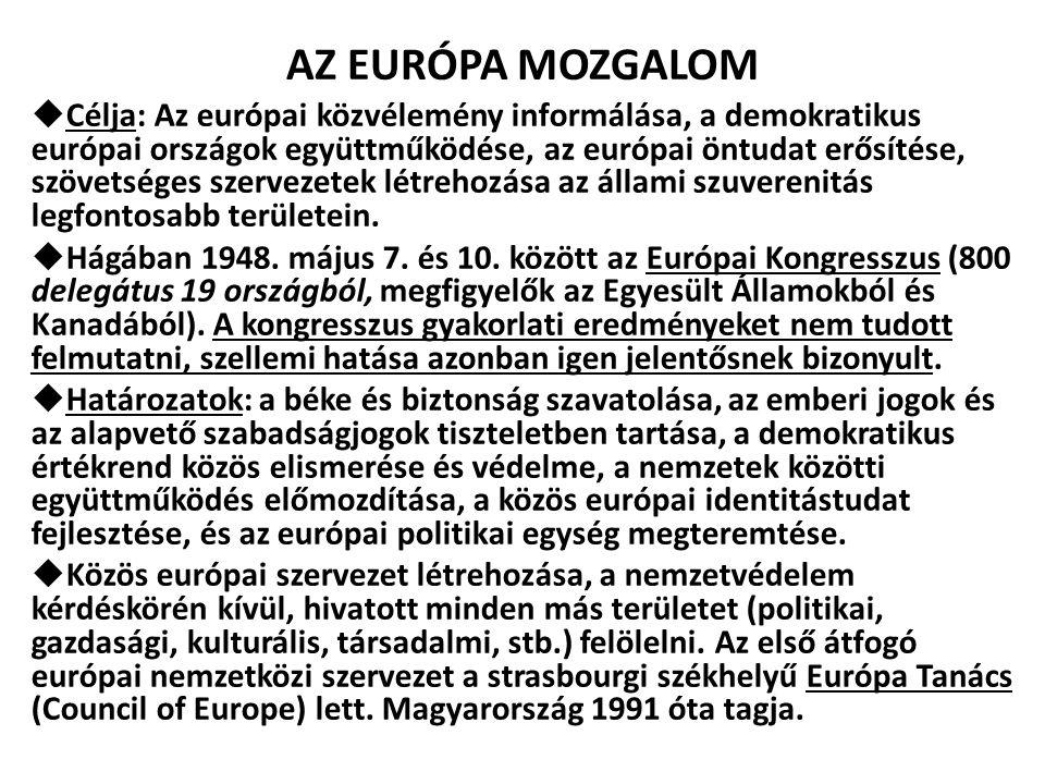 AZ EURÓPA MOZGALOM  Célja: Az európai közvélemény informálása, a demokratikus európai országok együttműködése, az európai öntudat erősítése, szövetsé