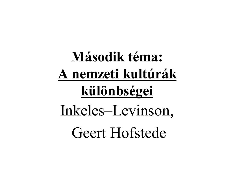 Második téma: A nemzeti kultúrák különbségei Inkeles–Levinson, Geert Hofstede