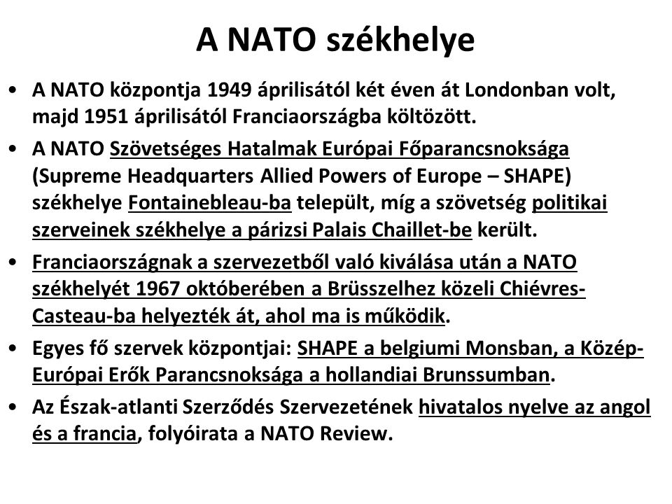 A NATO székhelye A NATO központja 1949 áprilisától két éven át Londonban volt, majd 1951 áprilisától Franciaországba költözött.
