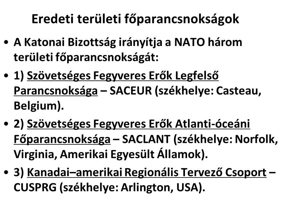 Eredeti területi főparancsnokságok A Katonai Bizottság irányítja a NATO három területi főparancsnokságát: 1) Szövetséges Fegyveres Erők Legfelső Paran