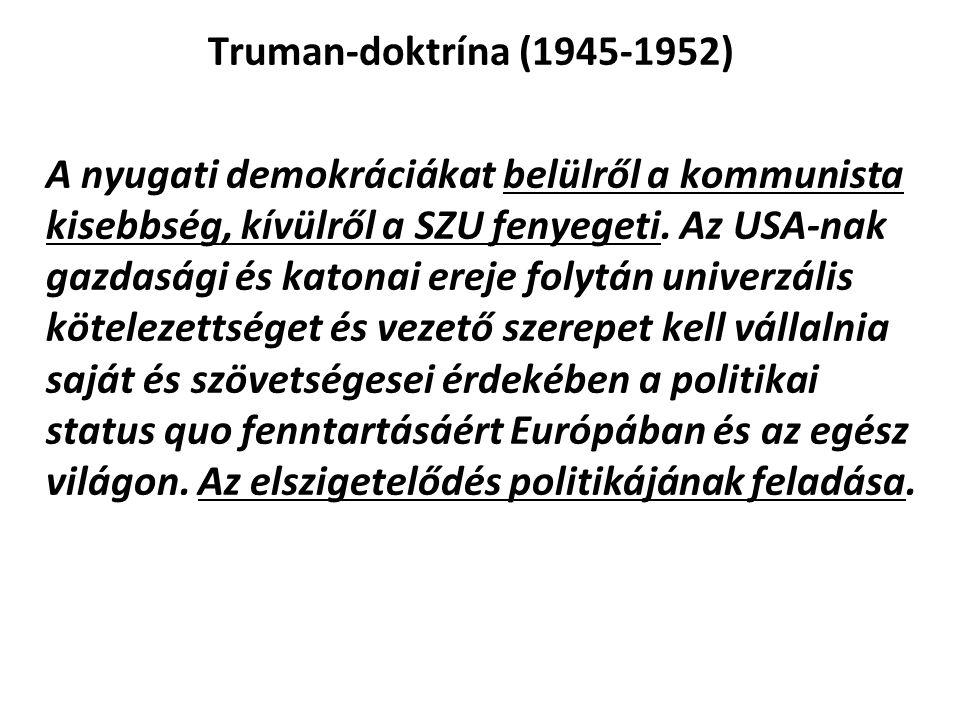 Truman-doktrína (1945-1952) A nyugati demokráciákat belülről a kommunista kisebbség, kívülről a SZU fenyegeti.