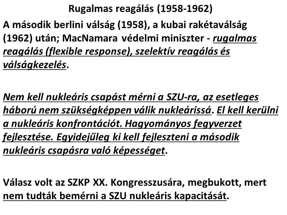Rugalmas reagálás (1958-1962) A második berlini válság (1958), a kubai rakétaválság (1962) után; MacNamara védelmi miniszter - rugalmas reagálás (flexible response), szelektív reagálás és válságkezelés.