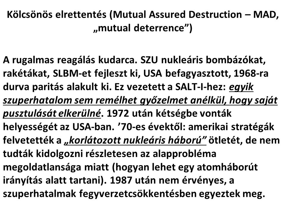 "Kölcsönös elrettentés (Mutual Assured Destruction – MAD, ""mutual deterrence ) A rugalmas reagálás kudarca."