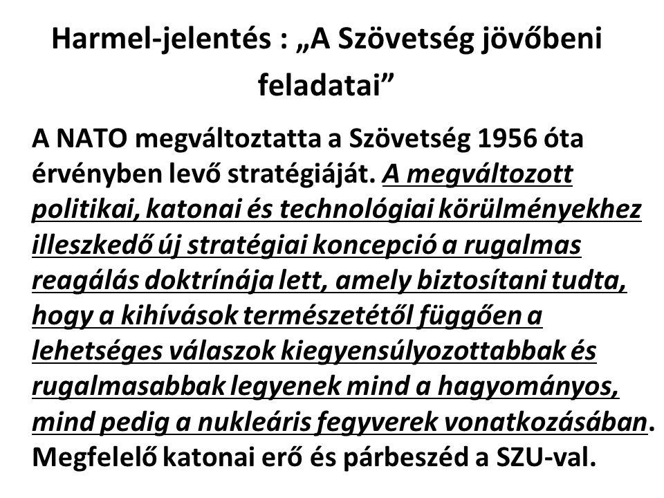 """Harmel-jelentés : """"A Szövetség jövőbeni feladatai A NATO megváltoztatta a Szövetség 1956 óta érvényben levő stratégiáját."""