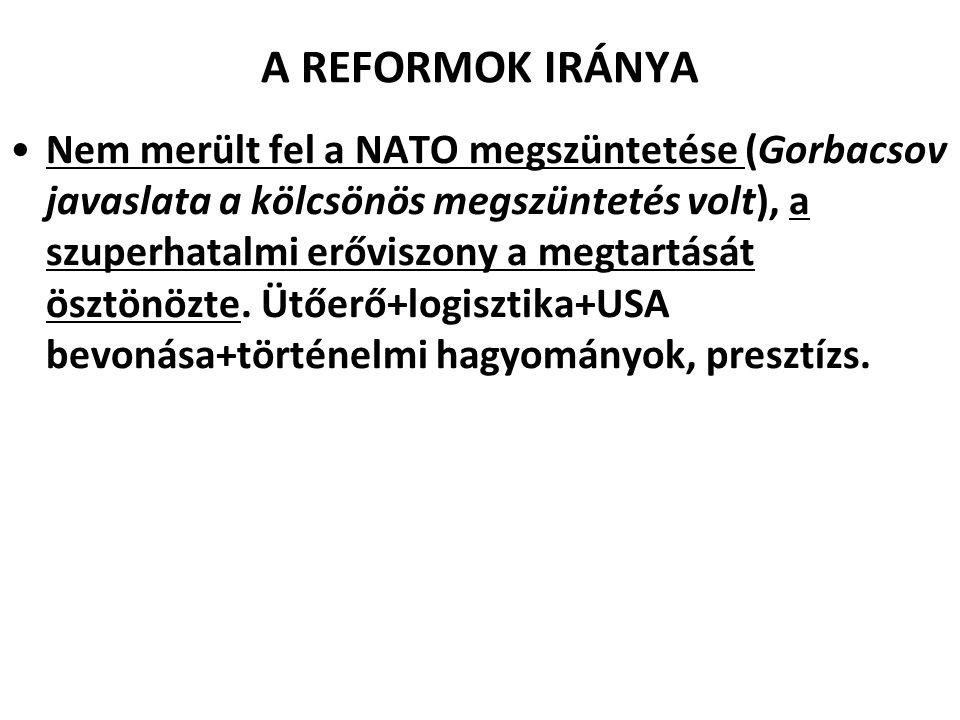 A REFORMOK IRÁNYA Nem merült fel a NATO megszüntetése (Gorbacsov javaslata a kölcsönös megszüntetés volt), a szuperhatalmi erőviszony a megtartását ösztönözte.