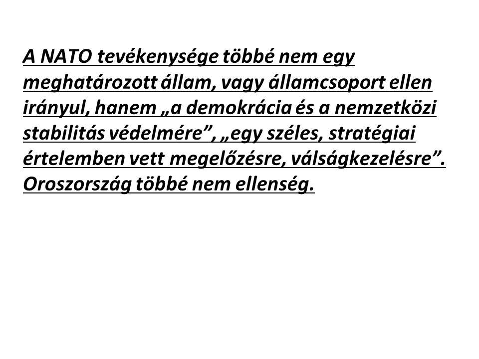 """A NATO tevékenysége többé nem egy meghatározott állam, vagy államcsoport ellen irányul, hanem """"a demokrácia és a nemzetközi stabilitás védelmére"""", """"eg"""