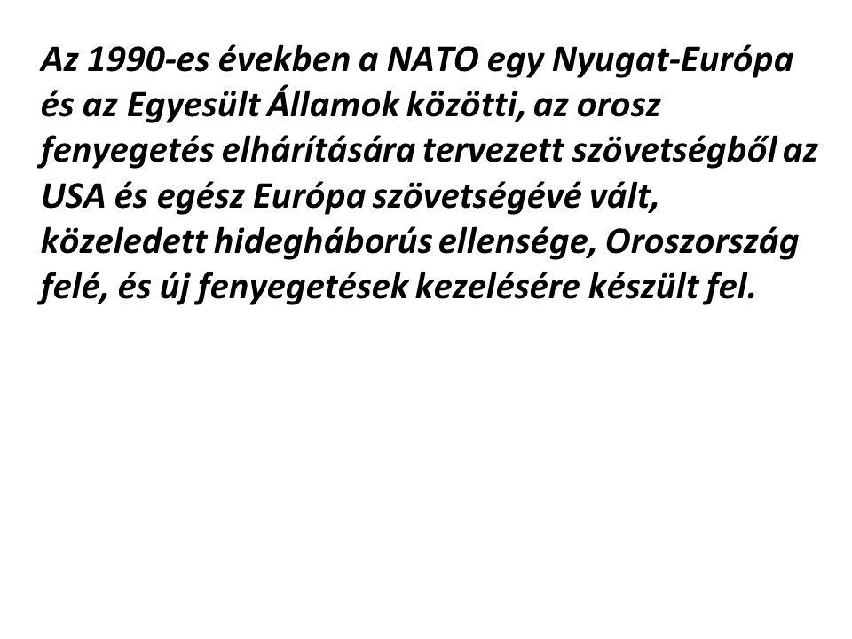 Az 1990-es években a NATO egy Nyugat-Európa és az Egyesült Államok közötti, az orosz fenyegetés elhárítására tervezett szövetségből az USA és egész Európa szövetségévé vált, közeledett hidegháborús ellensége, Oroszország felé, és új fenyegetések kezelésére készült fel.