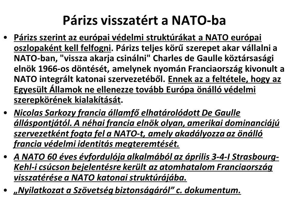 Párizs visszatért a NATO-ba Párizs szerint az európai védelmi struktúrákat a NATO európai oszlopaként kell felfogni.