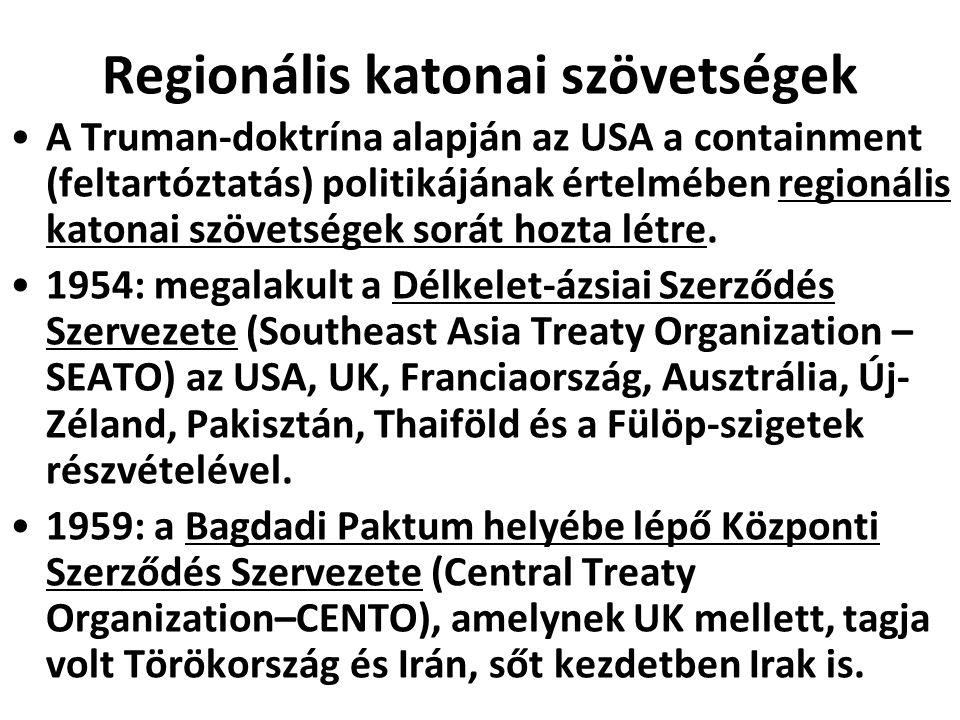 Regionális katonai szövetségek A Truman-doktrína alapján az USA a containment (feltartóztatás) politikájának értelmében regionális katonai szövetségek sorát hozta létre.