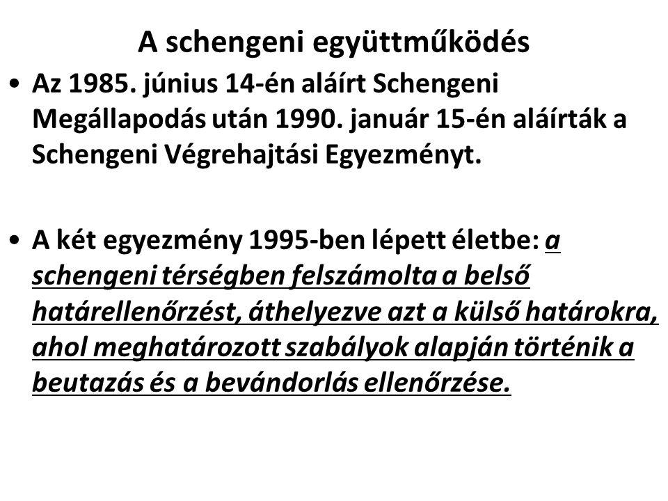 A schengeni együttműködés Az 1985. június 14-én aláírt Schengeni Megállapodás után 1990. január 15-én aláírták a Schengeni Végrehajtási Egyezményt. A