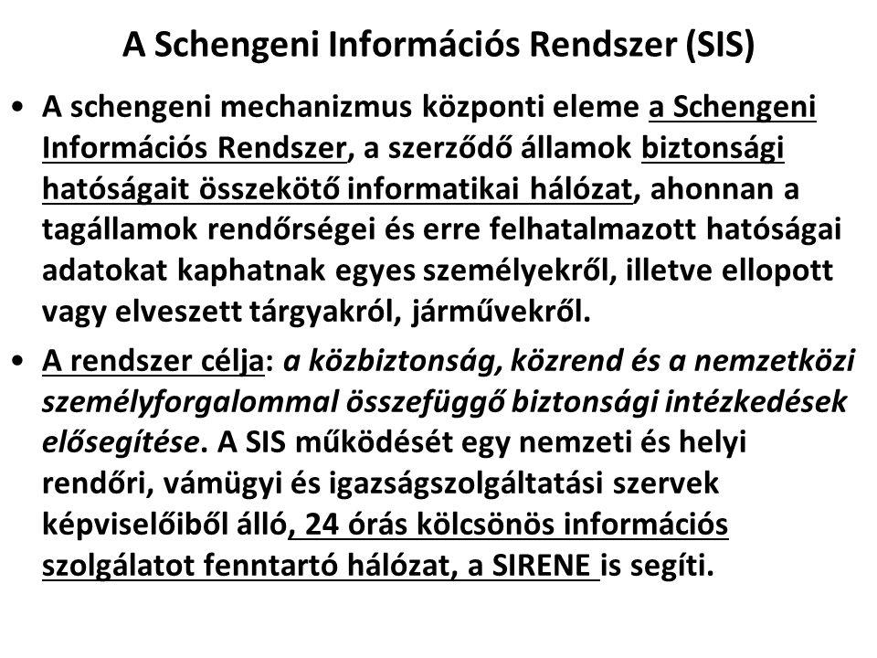 A Schengeni Információs Rendszer (SIS) A schengeni mechanizmus központi eleme a Schengeni Információs Rendszer, a szerződő államok biztonsági hatósága