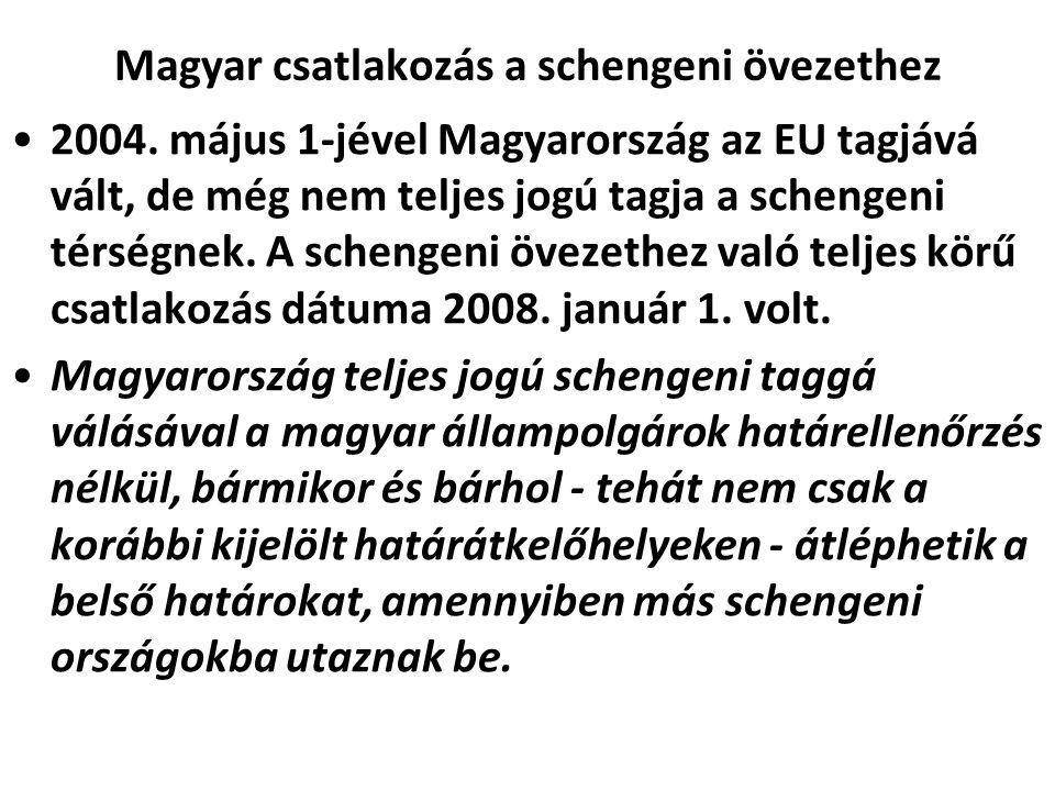 Magyar csatlakozás a schengeni övezethez 2004. május 1-jével Magyarország az EU tagjává vált, de még nem teljes jogú tagja a schengeni térségnek. A sc