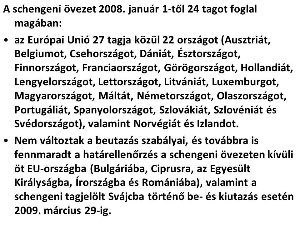 A schengeni övezet 2008. január 1-től 24 tagot foglal magában: az Európai Unió 27 tagja közül 22 országot (Ausztriát, Belgiumot, Csehországot, Dániát,