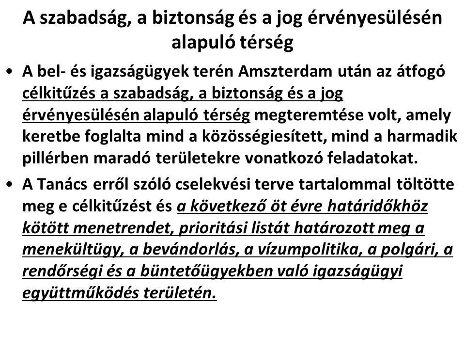 A szabadság, a biztonság és a jog érvényesülésén alapuló térség A bel- és igazságügyek terén Amszterdam után az átfogó célkitűzés a szabadság, a bizto