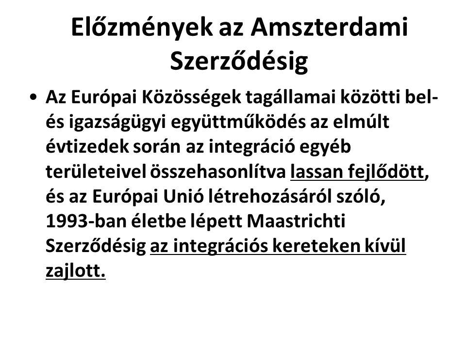 Előzmények az Amszterdami Szerződésig Az Európai Közösségek tagállamai közötti bel- és igazságügyi együttműködés az elmúlt évtizedek során az integrác